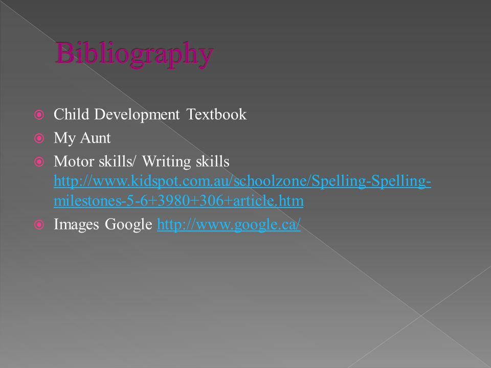 Child Development Textbook My Aunt Motor skills/ Writing skills http://www.kidspot.com.au/schoolzone/Spelling-Spelling- milestones-5-6+3980+306+articl