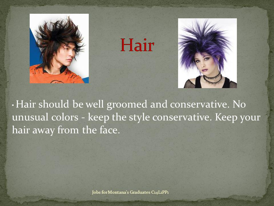 Hair should be well groomed and conservative. No unusual colors - keep the style conservative.