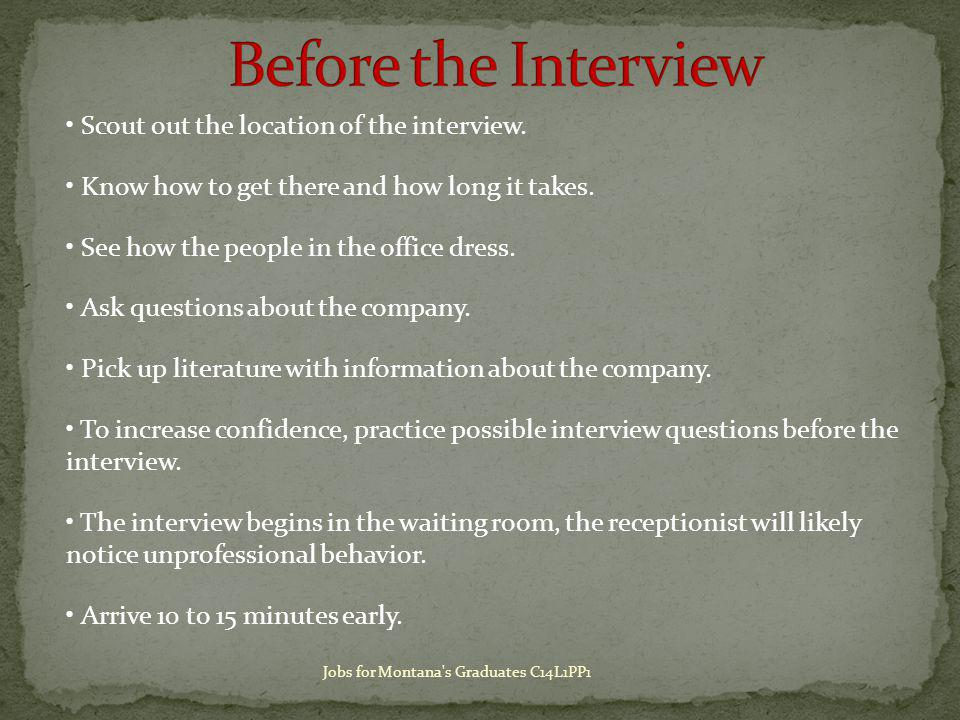 Scout out the location of the interview. Know how to get there and how long it takes.