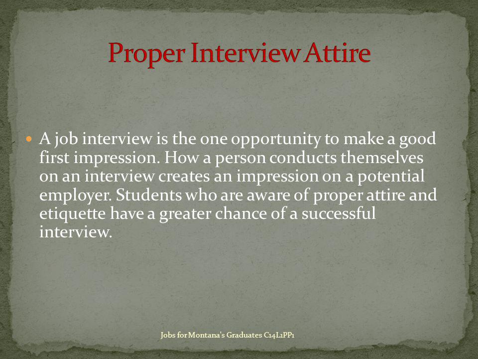 A job interview is the one opportunity to make a good first impression.