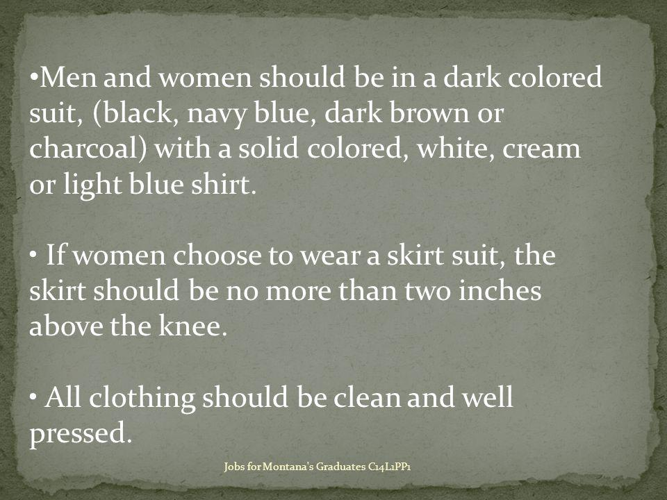 Men and women should be in a dark colored suit, (black, navy blue, dark brown or charcoal) with a solid colored, white, cream or light blue shirt.
