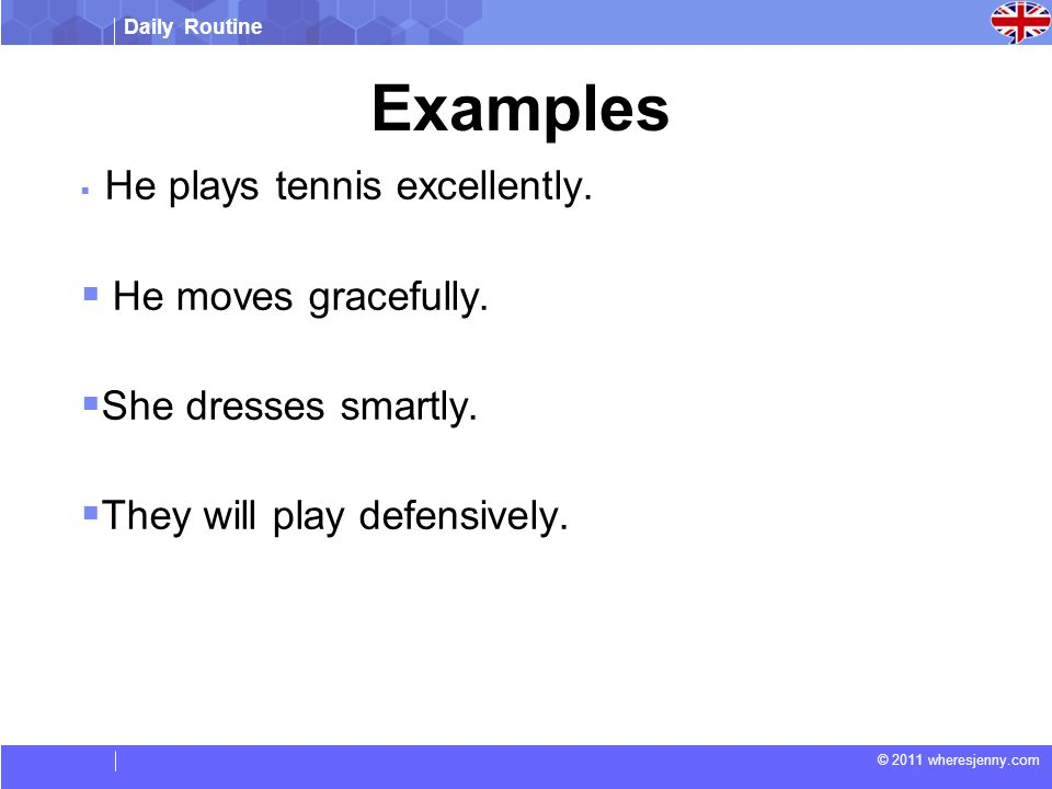 Daily Routine © 2011 wheresjenny.com Examples He plays tennis excellently.