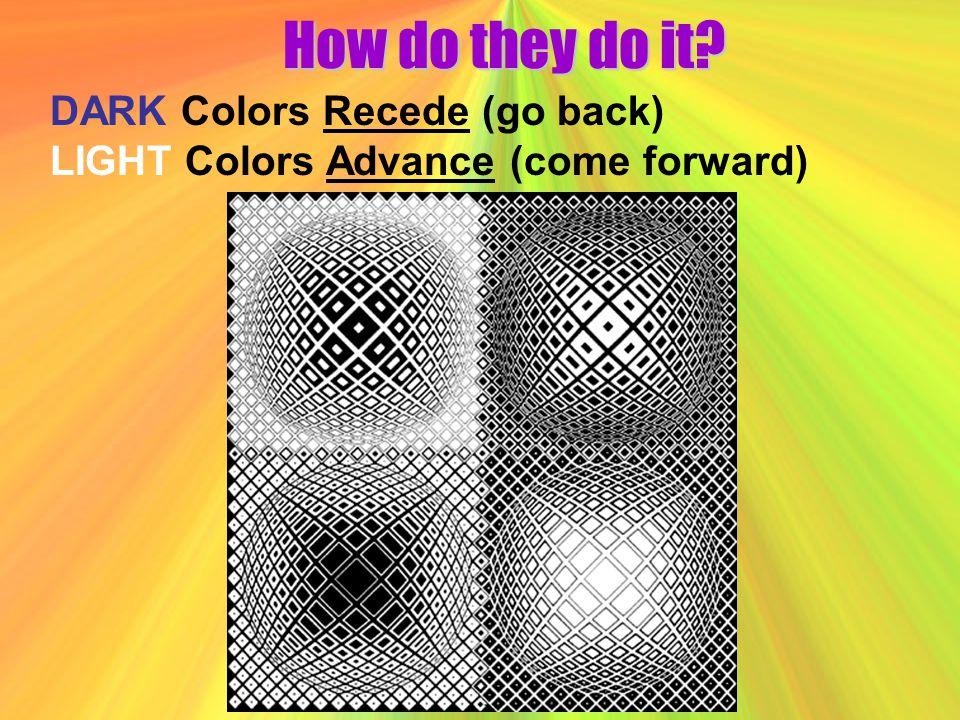 How do they do it? DARK Colors Recede (go back) LIGHT Colors Advance (come forward)