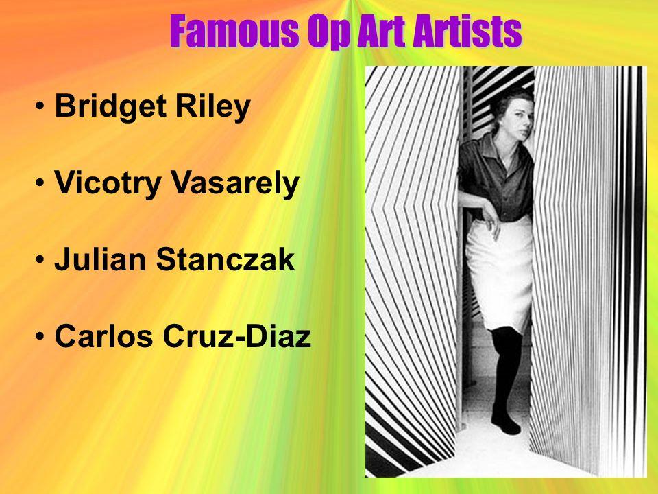 Famous Op Art Artists Bridget Riley Vicotry Vasarely Julian Stanczak Carlos Cruz-Diaz
