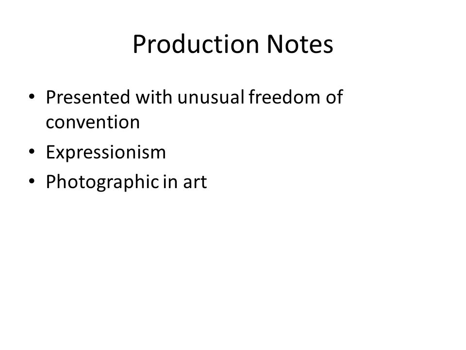 Production Notes Presented with unusual freedom of convention Expressionism Photographic in art