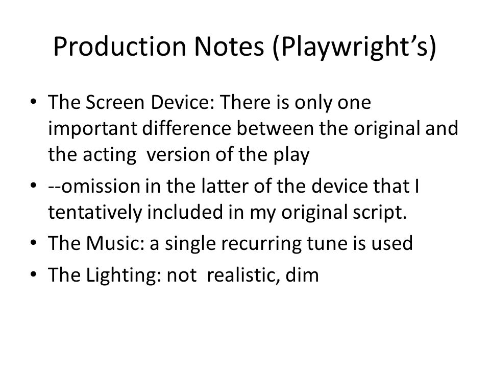 Production Notes (Playwrights) The Screen Device: There is only one important difference between the original and the acting version of the play --omi