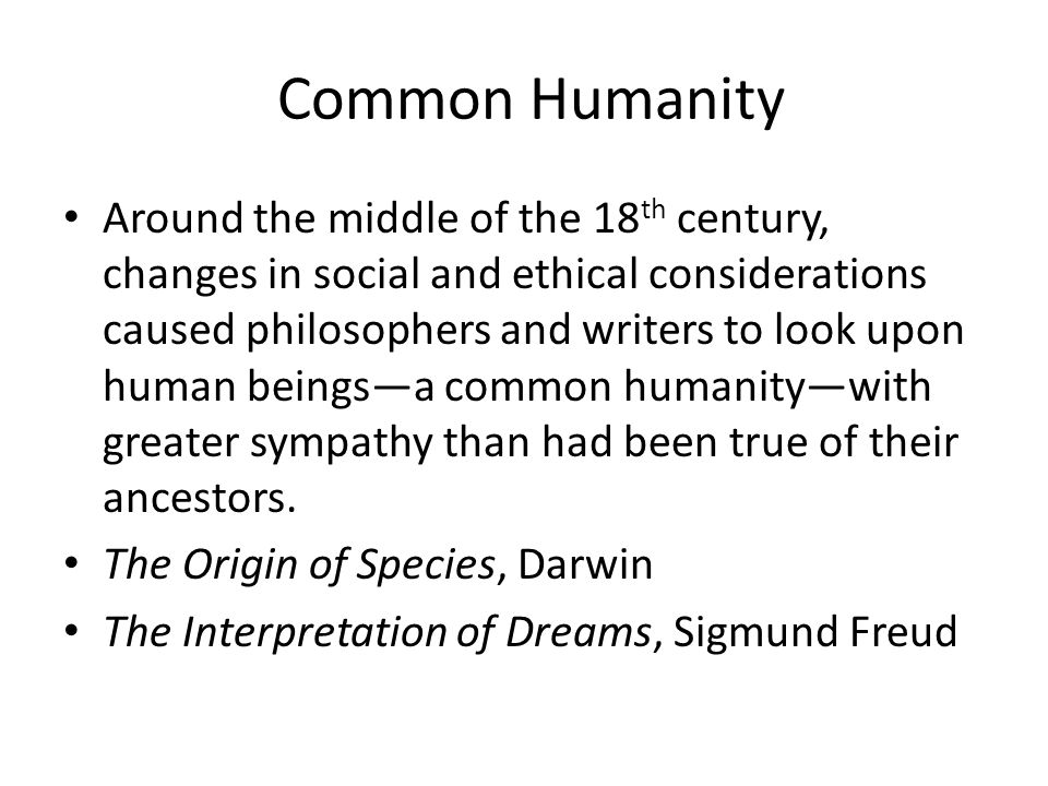 Common Humanity Around the middle of the 18 th century, changes in social and ethical considerations caused philosophers and writers to look upon huma