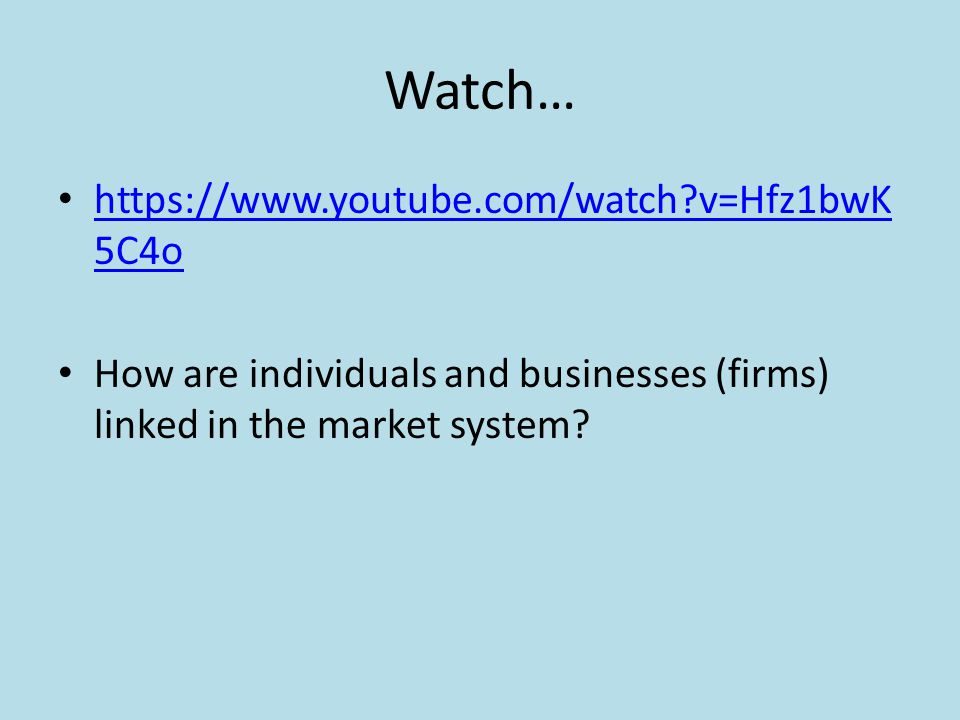 Watch… https://www.youtube.com/watch?v=Hfz1bwK 5C4o https://www.youtube.com/watch?v=Hfz1bwK 5C4o How are individuals and businesses (firms) linked in