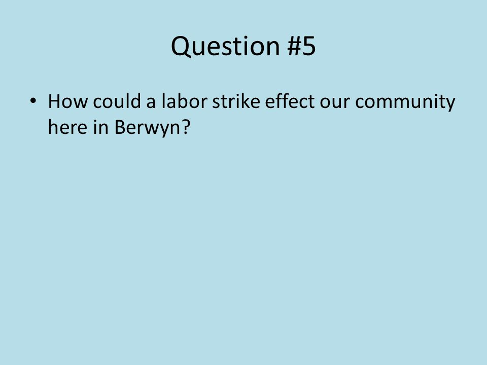 Question #5 How could a labor strike effect our community here in Berwyn?