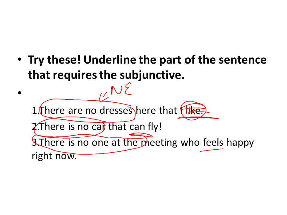 Try these. Underline the part of the sentence that requires the subjunctive.