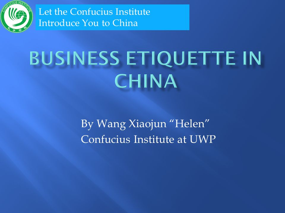 By Wang Xiaojun Helen Confucius Institute at UWP Let the Confucius Institute Introduce You to China