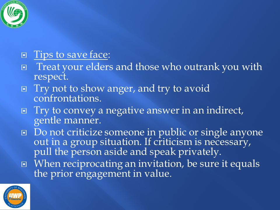Tips to save face: Treat your elders and those who outrank you with respect.