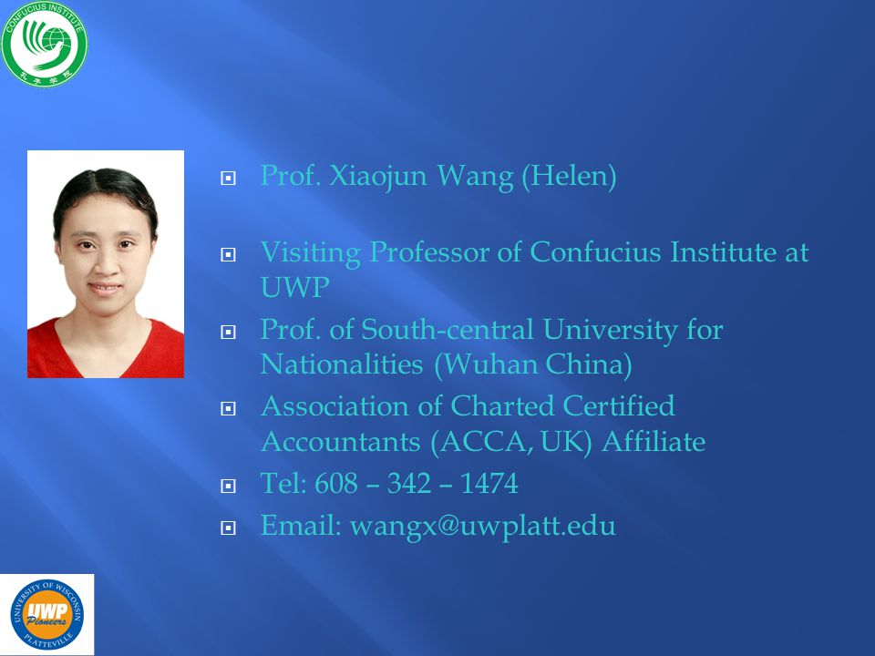 Prof.Xiaojun Wang (Helen) Visiting Professor of Confucius Institute at UWP Prof.