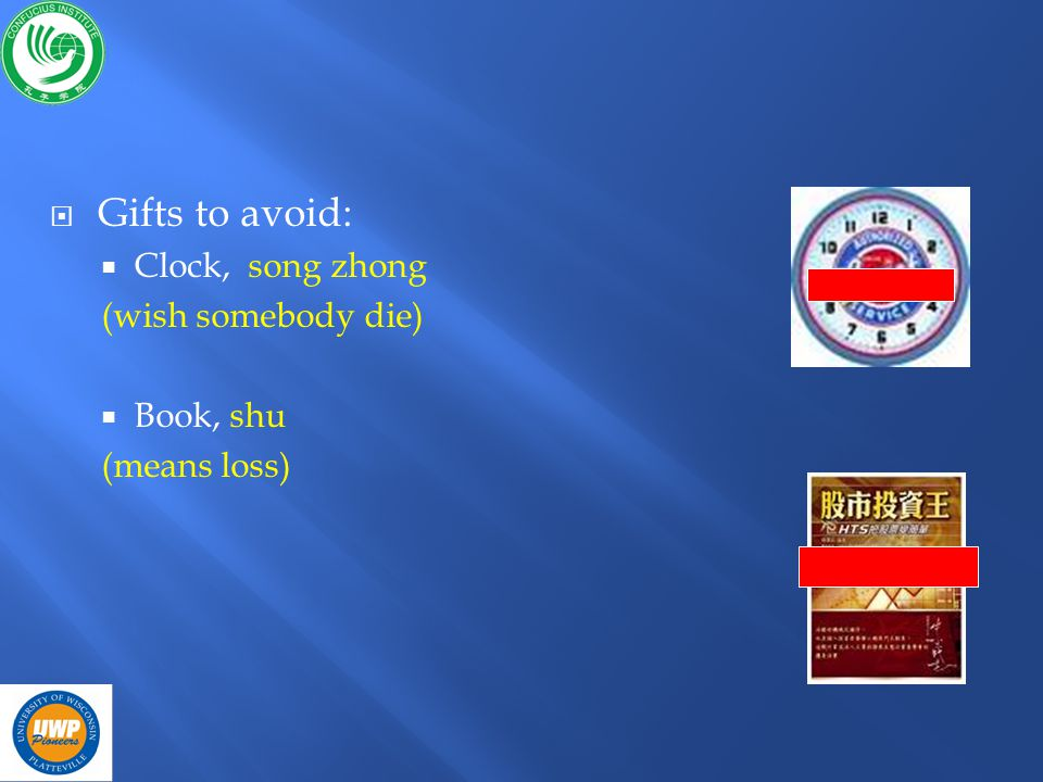 Gifts to avoid: Clock, song zhong (wish somebody die) Book, shu (means loss)