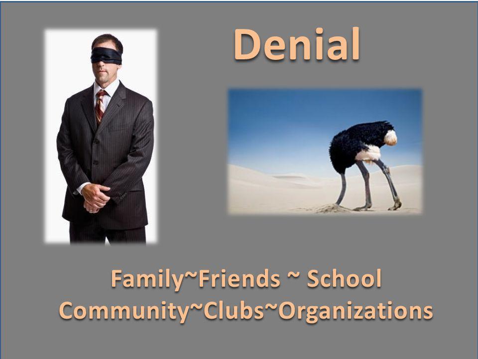 Denial Family~Friends ~ School Community~Clubs~Organizations