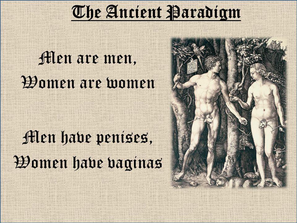 The Ancient Paradigm Men have penises, Women have vaginas Men are men, Women are women