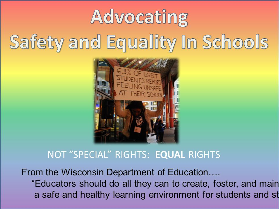 From the Wisconsin Department of Education…. Educators should do all they can to create, foster, and maintain a safe and healthy learning environment