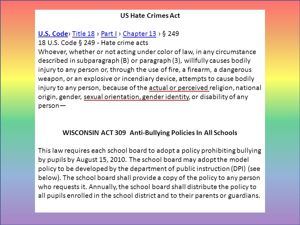 US Hate Crimes Act U.S. CodeU.S. Code Title 18 Part I Chapter 13 § 249Title 18Part IChapter 13 18 U.S. Code § 249 - Hate crime acts Whoever, whether o