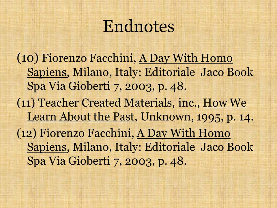 Endnotes (6) Teacher Created Materials, inc., How We Learn About the Past, Unknown, 1995, p. 14. (7) Ibid. (8) Fiorenzo Facchini, A Day With Homo Sapi