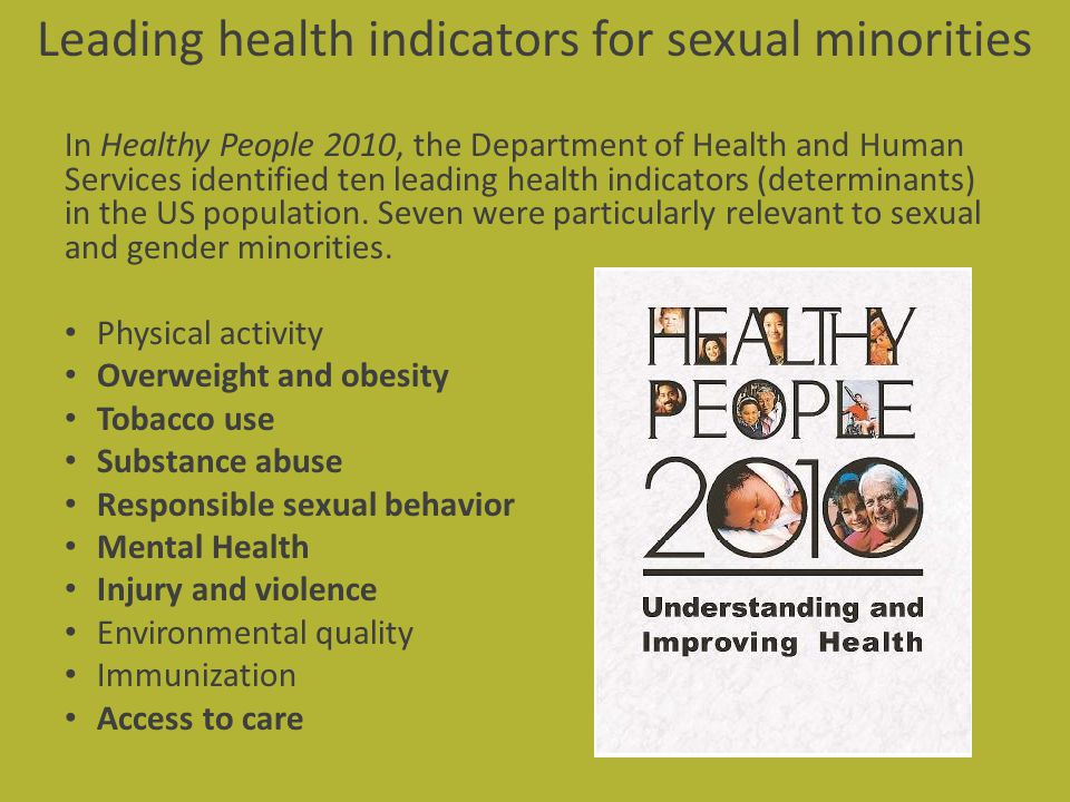 Leading health indicators for sexual minorities In Healthy People 2010, the Department of Health and Human Services identified ten leading health indi