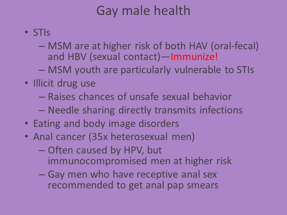 STIs – MSM are at higher risk of both HAV (oral-fecal) and HBV (sexual contact)Immunize! – MSM youth are particularly vulnerable to STIs Illicit drug