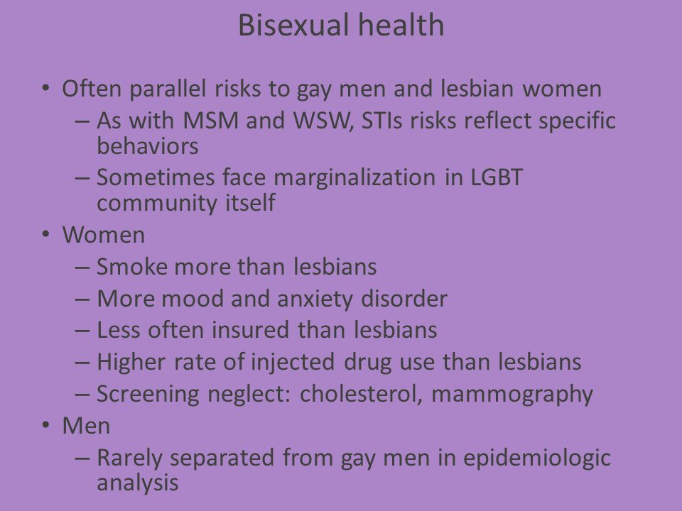 Often parallel risks to gay men and lesbian women – As with MSM and WSW, STIs risks reflect specific behaviors – Sometimes face marginalization in LGB