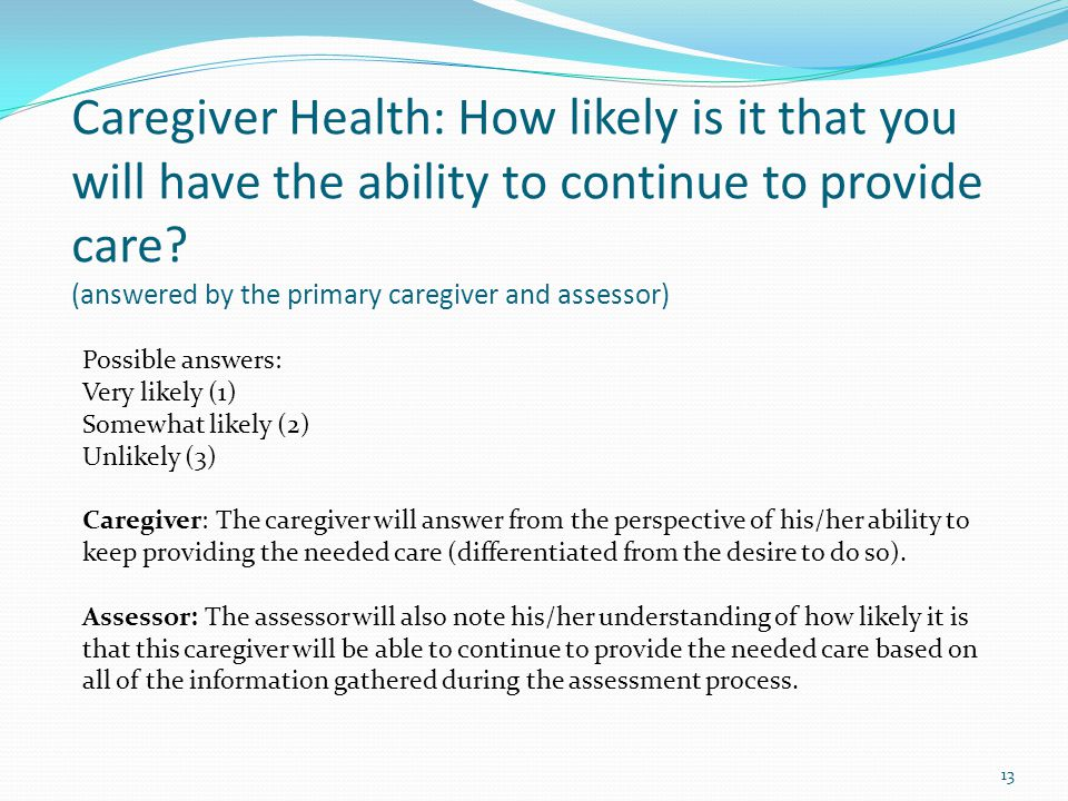 Caregiver Health: How likely is it that you will have the ability to continue to provide care.