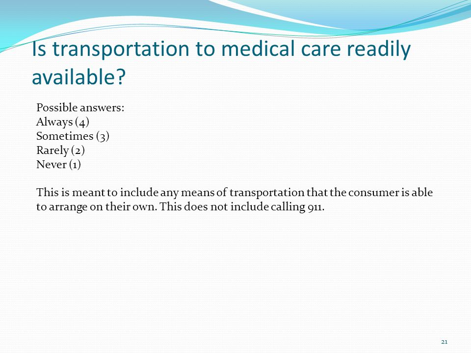 Is transportation to medical care readily available.