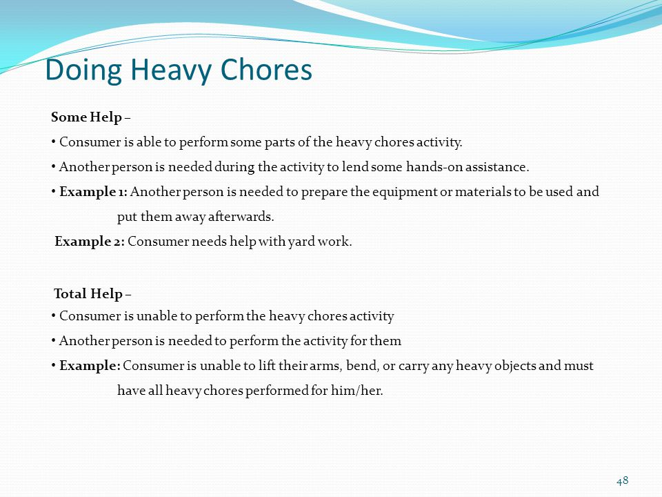 Some Help – Consumer is able to perform some parts of the heavy chores activity.