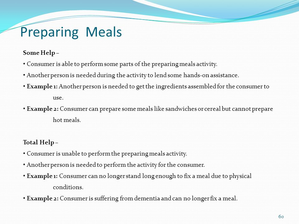 Some Help – Consumer is able to perform some parts of the preparing meals activity.