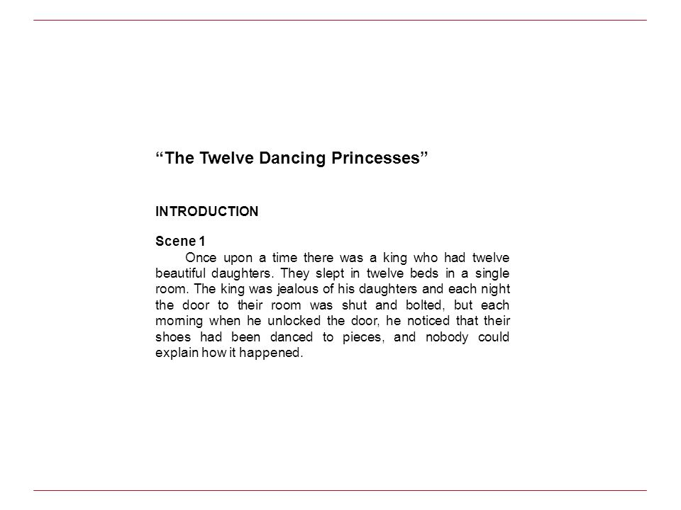 The Twelve Dancing Princesses INTRODUCTION Scene 1 Once upon a time there was a king who had twelve beautiful daughters. They slept in twelve beds in