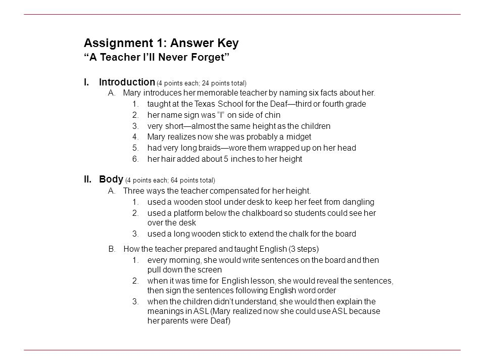 Assignment 1: Answer Key A Teacher Ill Never Forget I.Introduction (4 points each; 24 points total) A.Mary introduces her memorable teacher by naming