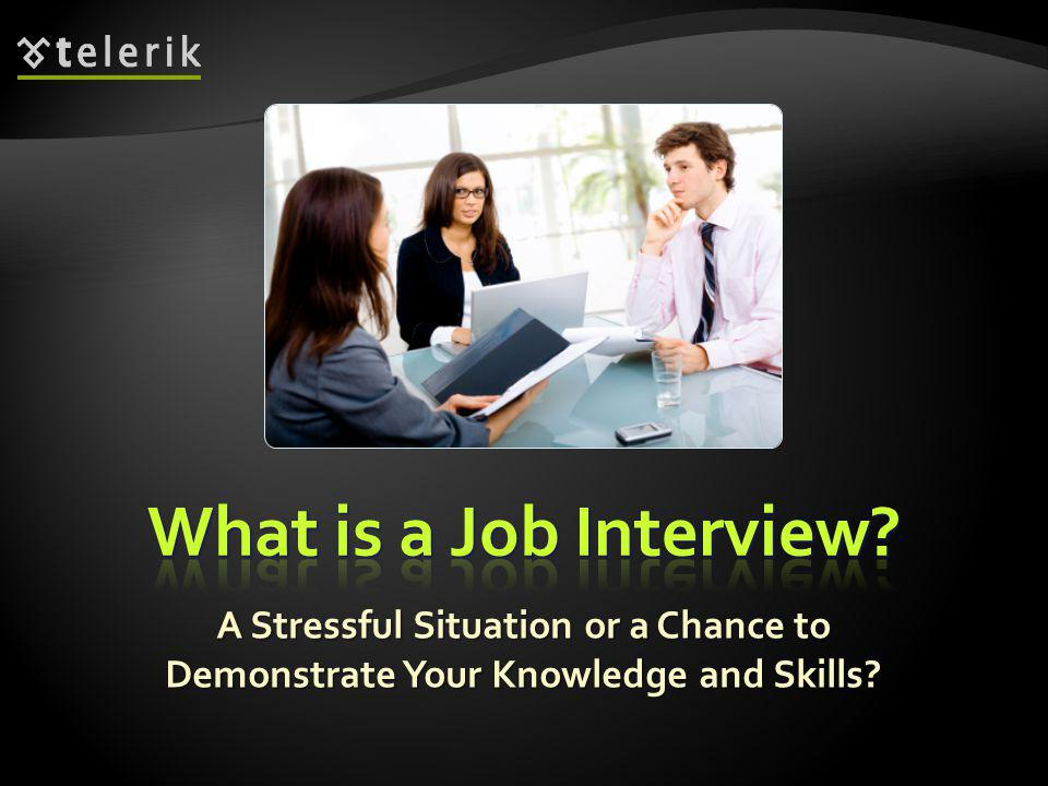 A job interview is a meeting aimed to assess a candidate for a certain job position A job interview is a meeting aimed to assess a candidate for a certain job position The candidate should prove he or she is the right person for the offered position The candidate should prove he or she is the right person for the offered position The interviewers asses the skills of the candidate and his or her personality The interviewers asses the skills of the candidate and his or her personality By questions and small tasks By questions and small tasks The candidate tries to prove his or her skills The candidate tries to prove his or her skills The candidate demonstrates his or her personal character The candidate demonstrates his or her personal character 4