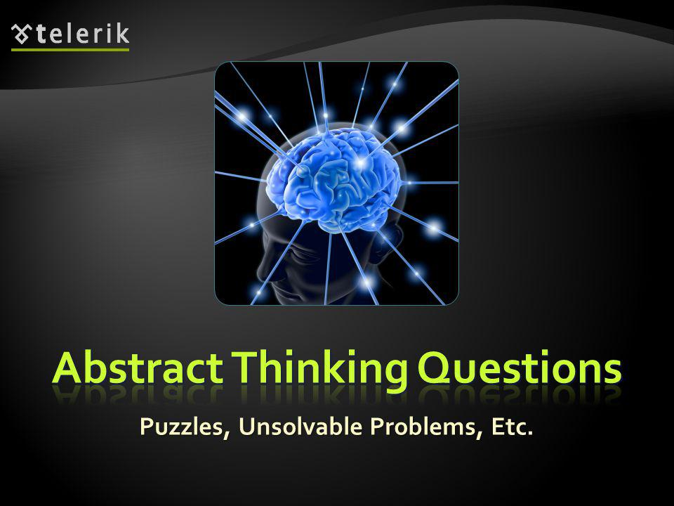 Questions in the category abstract thinking aim to check the level of alertness, ability to think and to attack unsolvable problems Questions in the category abstract thinking aim to check the level of alertness, ability to think and to attack unsolvable problems In some cases there is no correct answer and your task is to demonstrate your thinking In some cases there is no correct answer and your task is to demonstrate your thinking 37 Estimate how many gas stations exist in Sofia.