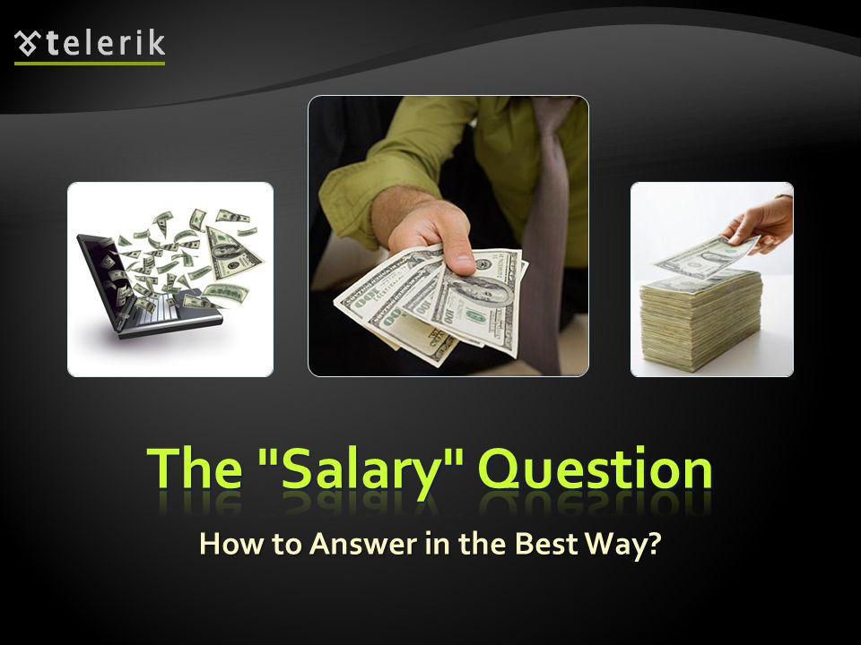 The typical salary question is like this.The typical salary question is like this.