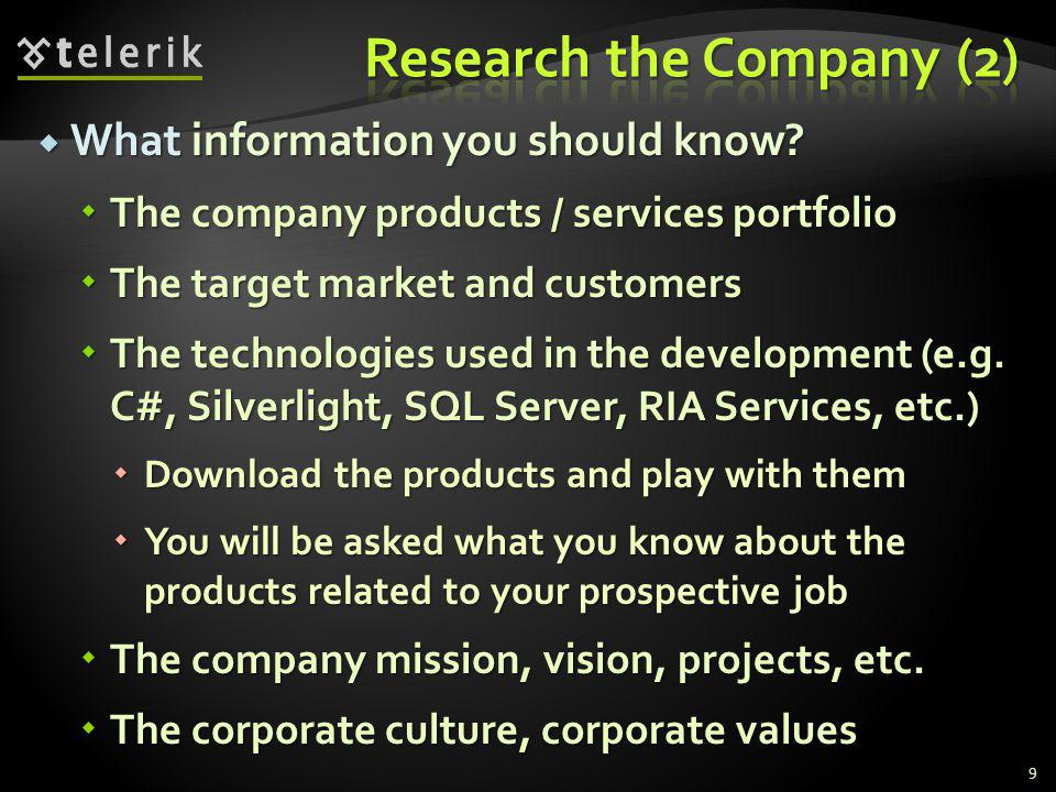 Obligatory research the offered position, requirements, advantages and responsibilities Obligatory research the offered position, requirements, advantages and responsibilities You should research all mentioned products, services and technologies in the job description You should research all mentioned products, services and technologies in the job description E.g.