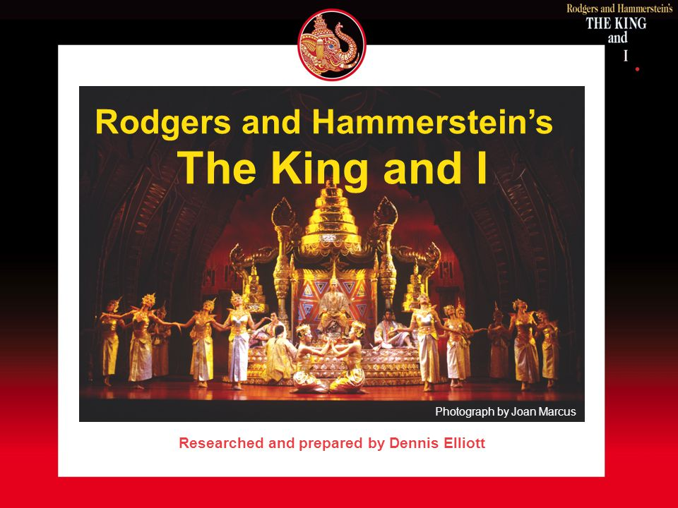 Rodgers and Hammersteins The King and I Researched and prepared by Dennis Elliott Photograph by Joan Marcus