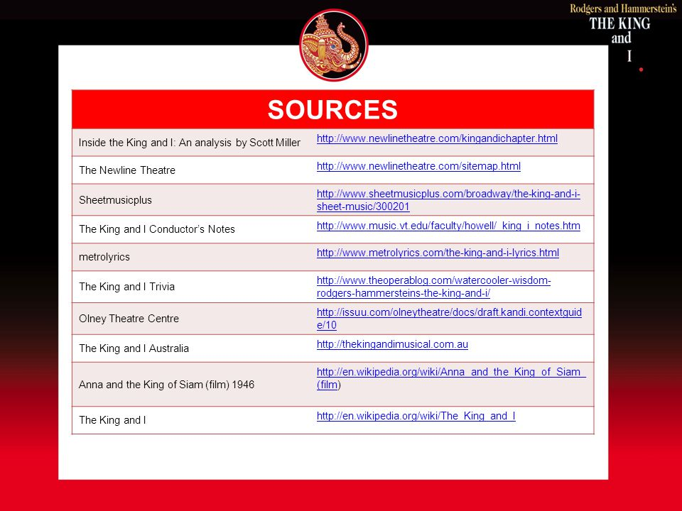 SOURCES Inside the King and I: An analysis by Scott Miller http://www.newlinetheatre.com/kingandichapter.html The Newline Theatre http://www.newlineth