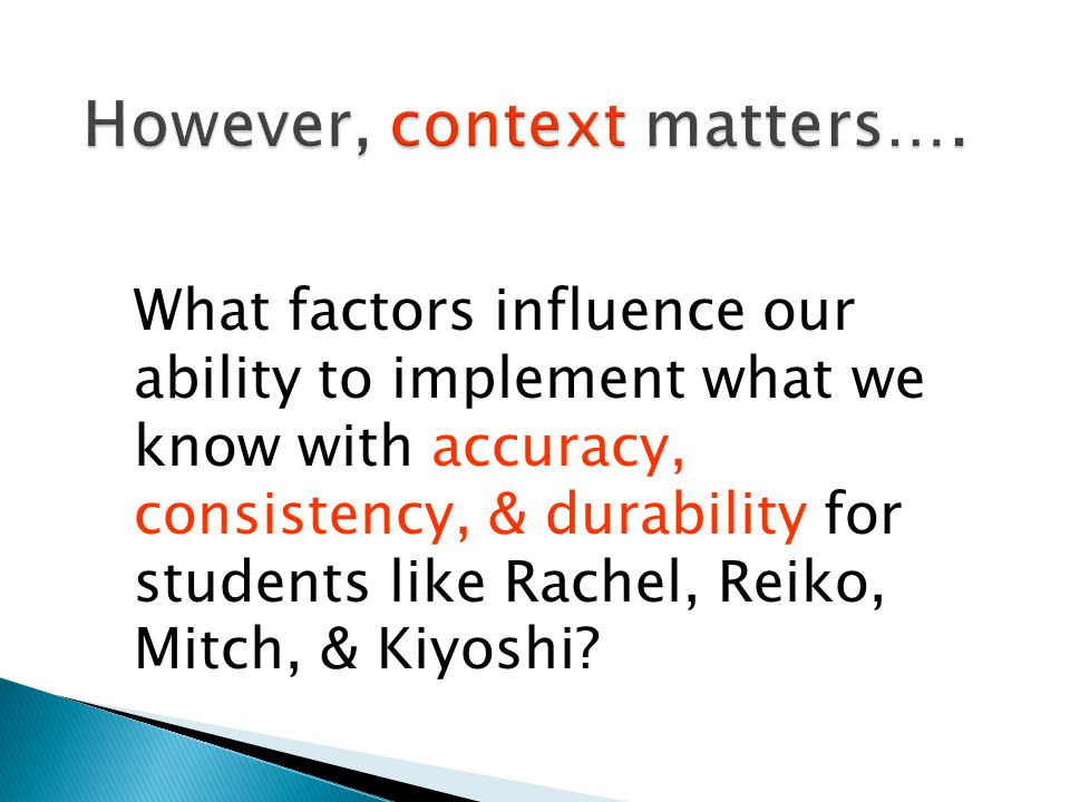 What factors influence our ability to implement what we know with accuracy, consistency, & durability for students like Rachel, Reiko, Mitch, & Kiyoshi