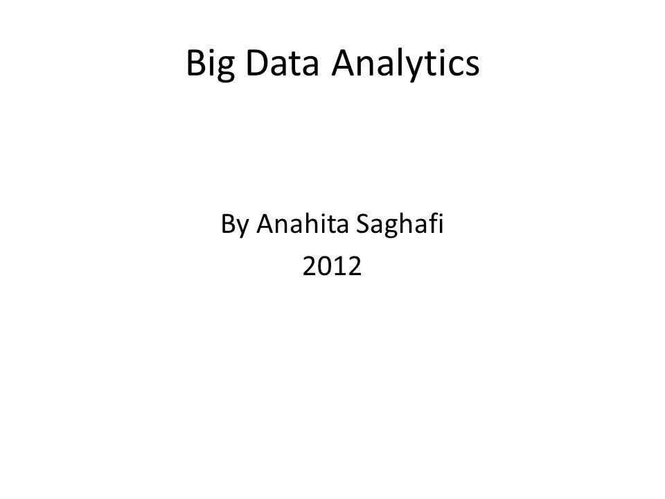 Big Data Analytics By Anahita Saghafi 2012
