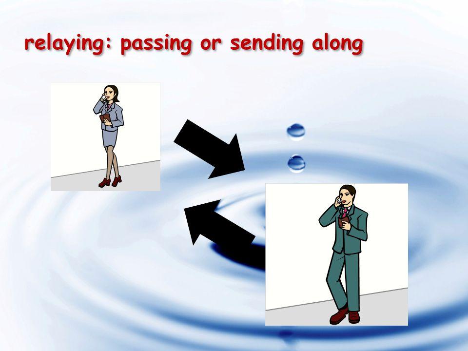 relaying: passing or sending along