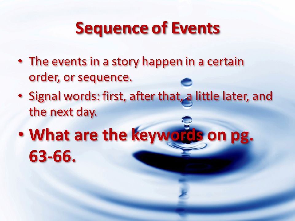 Sequence of Events The events in a story happen in a certain order, or sequence.