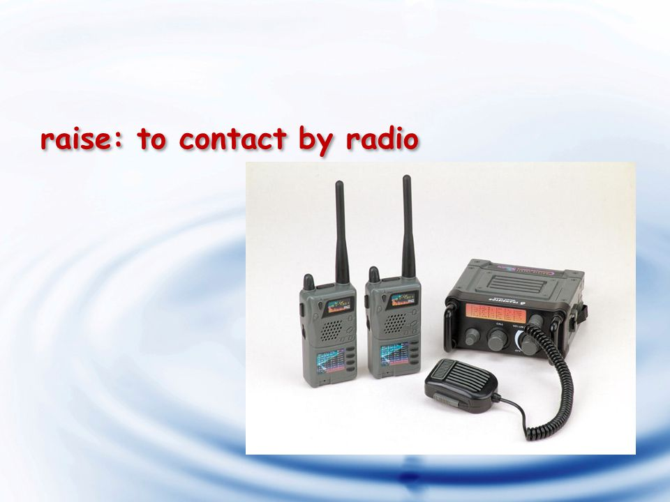 raise: to contact by radio