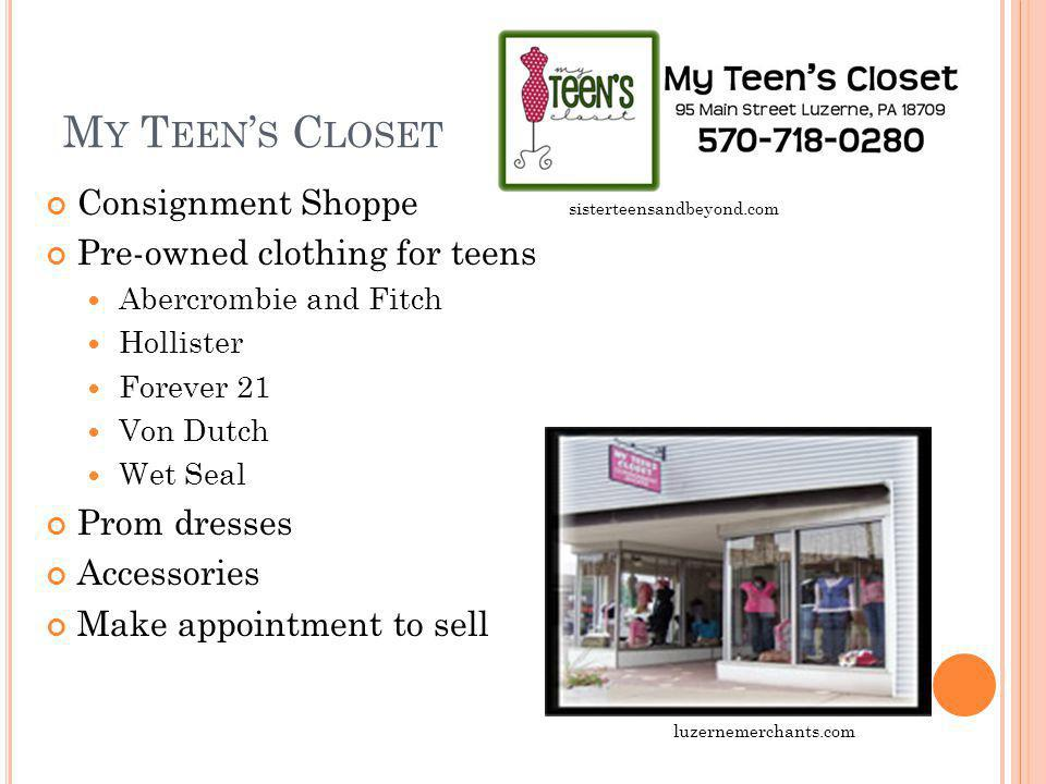 M Y T EEN S C LOSET Consignment Shoppe sisterteensandbeyond.com Pre-owned clothing for teens Abercrombie and Fitch Hollister Forever 21 Von Dutch Wet Seal Prom dresses Accessories Make appointment to sell luzernemerchants.com