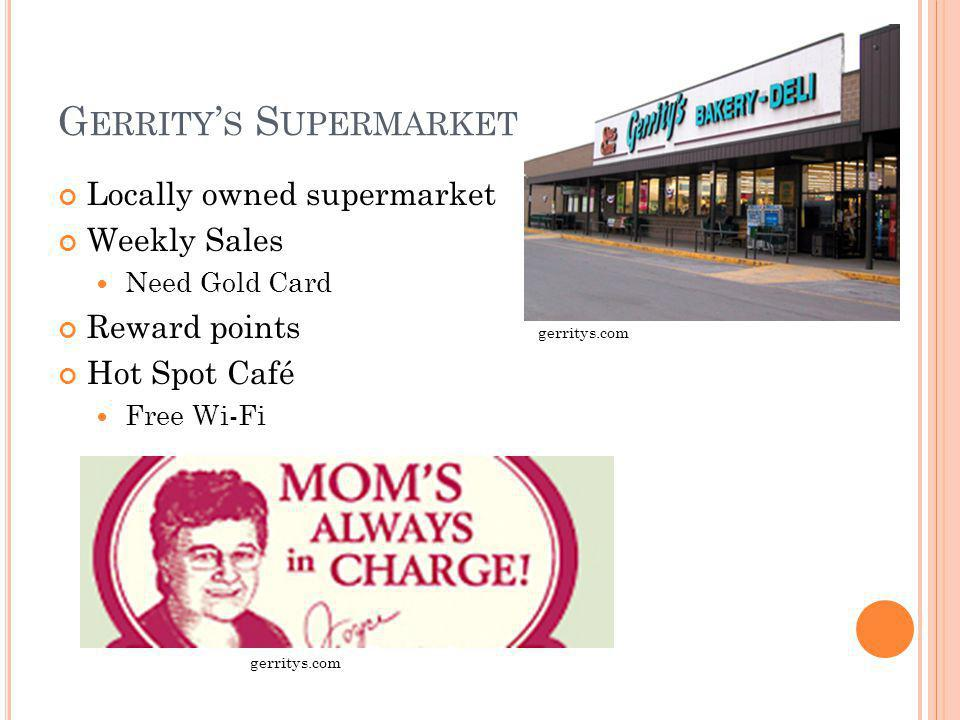 G ERRITY S S UPERMARKET Locally owned supermarket Weekly Sales Need Gold Card Reward points gerritys.com Hot Spot Café Free Wi-Fi gerritys.com