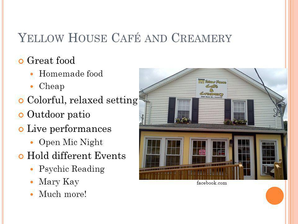 Y ELLOW H OUSE C AFÉ AND C REAMERY Great food Homemade food Cheap Colorful, relaxed setting Outdoor patio Live performances Open Mic Night Hold differ