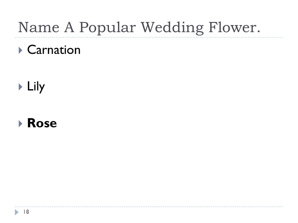 Name A Popular Wedding Flower. 18 Carnation Lily Rose
