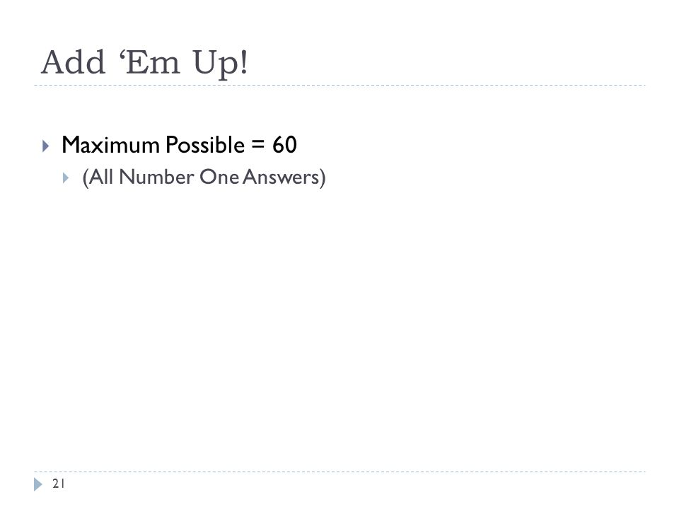 Add Em Up! 21 Maximum Possible = 60 (All Number One Answers)