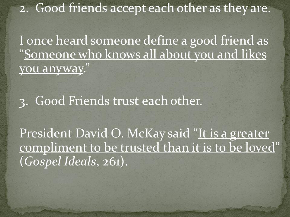 4.Good Friends respect each other. 5. Good Friends help each other.