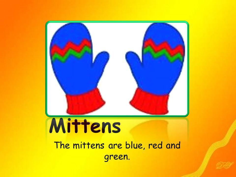 Mittens The mittens are blue, red and green.